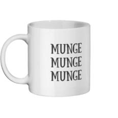MUNGE MUNGE MUNGE MUG Left-side