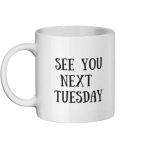 See You Next Tuesday Mug Left