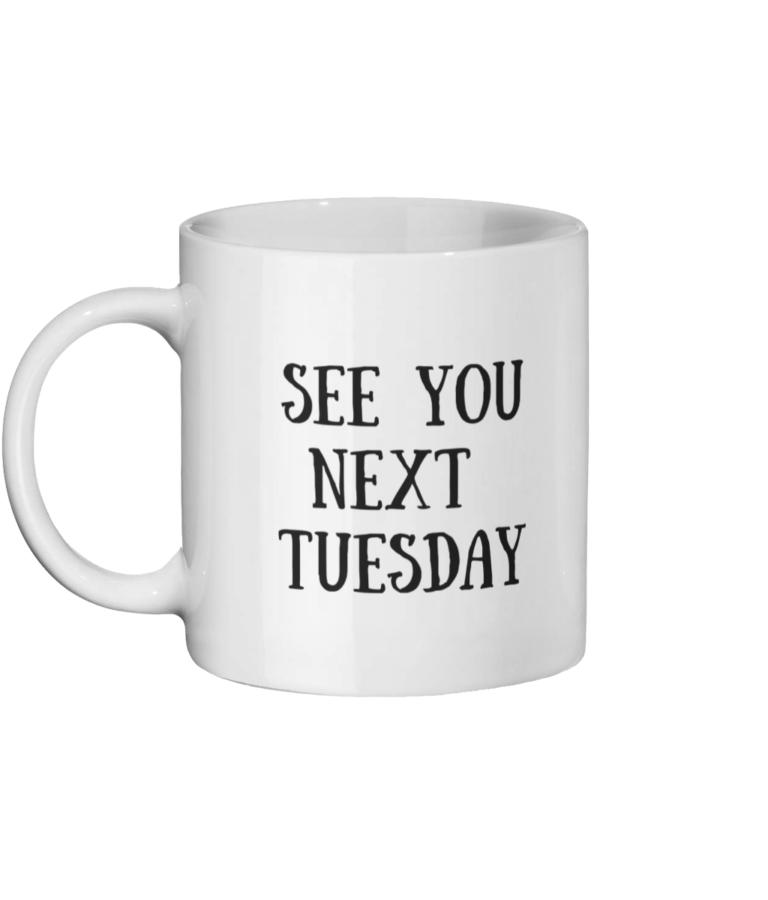 See You Next Tuesday Mug Left
