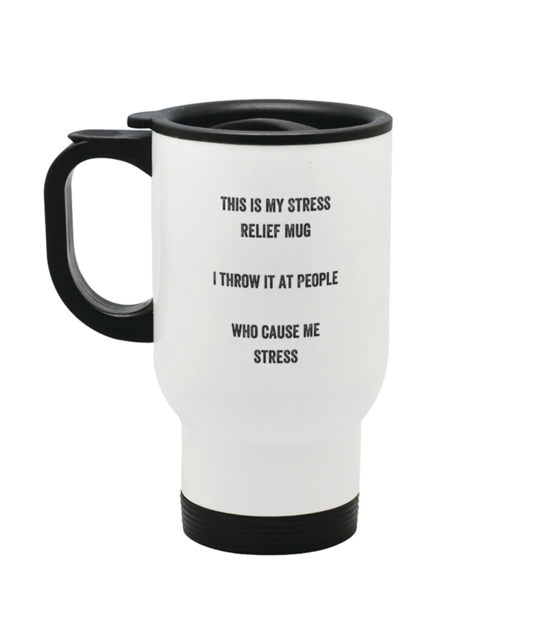 Stainless Steel Travel Stress Relief Mug. A travelling mug which has printed on it. This is my stress mug. I throw it a people who cause me stress.