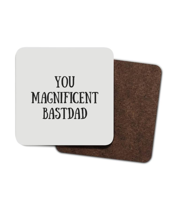 You Magnificent BastDad 4 Pack Hardboard Coasters front