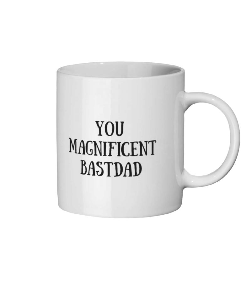 You Magnificent BastDad Mug Right side
