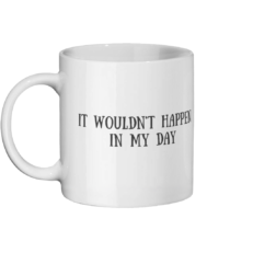 It Wouldn't Happen In My Day Mug Left-side