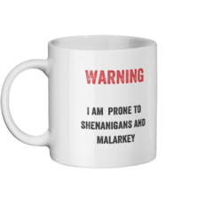 Warning I Am Prone To Shenanigans And Malarkey Mug