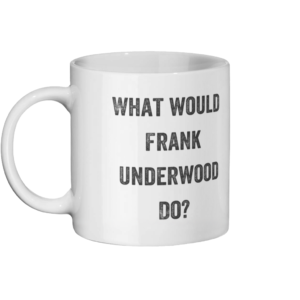 What Would Frank Underwood Do Mug Left-side