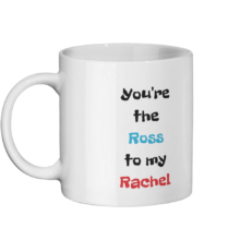 You're The Ross to my Rachel Mug Left-side