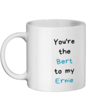 You're the Bert to my Ernie Mug Left-side