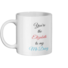 You're the Elizabeth to my Mr Darcy Mug Left-side