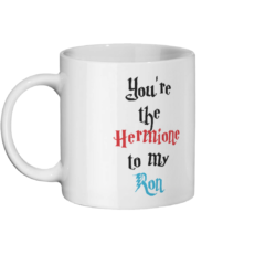 You're the Hermione to my Ron Mug Left-side